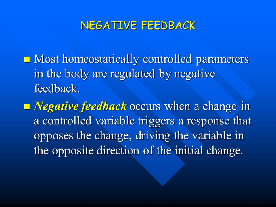 NEGATIVE FEEDBACK Most homeostatically controlled parameters in the body are regulated by negative feedback.