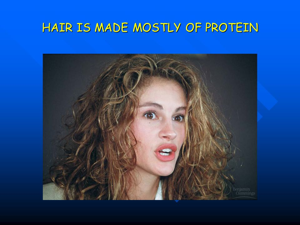 HAIR IS MADE MOSTLY OF PROTEIN
