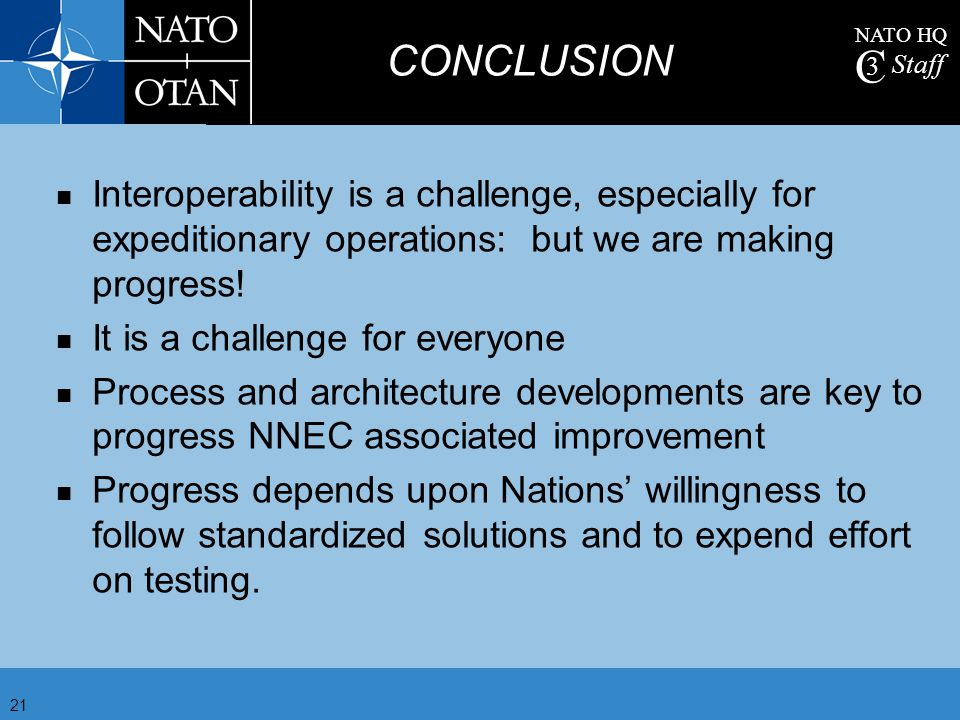 CONCLUSION Interoperability is a challenge, especially for expeditionary operations: but we are making progress!