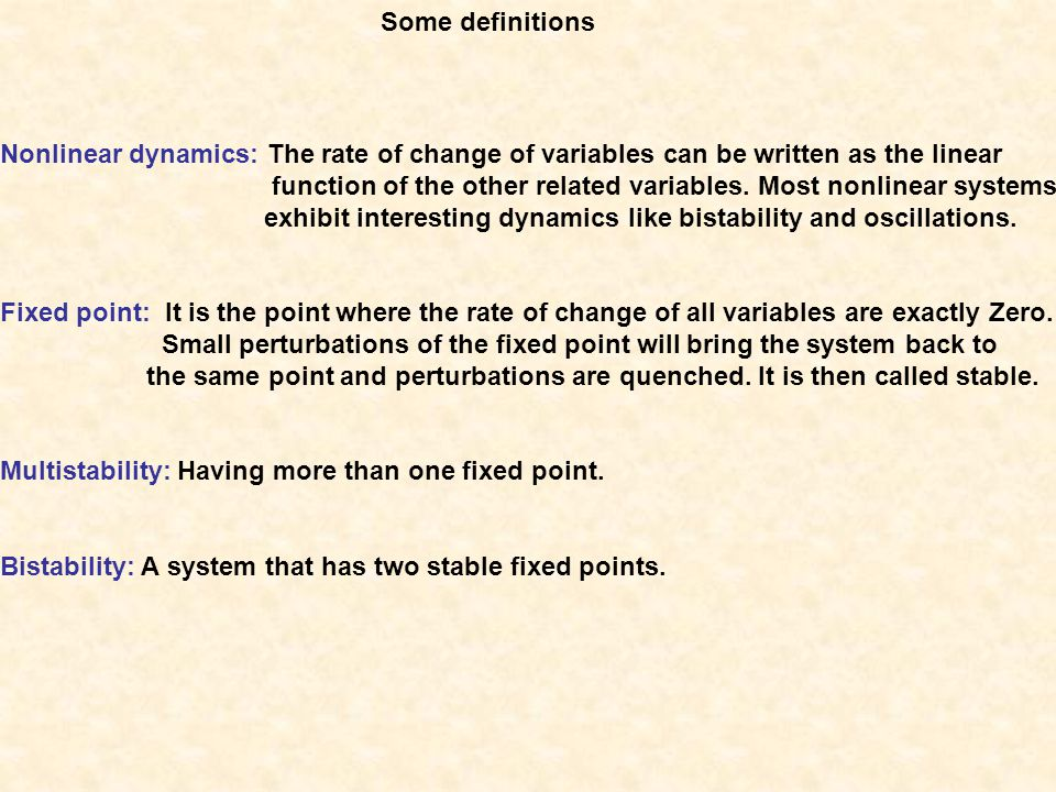 Some definitions Nonlinear dynamics: The rate of change of variables can be written as the linear.