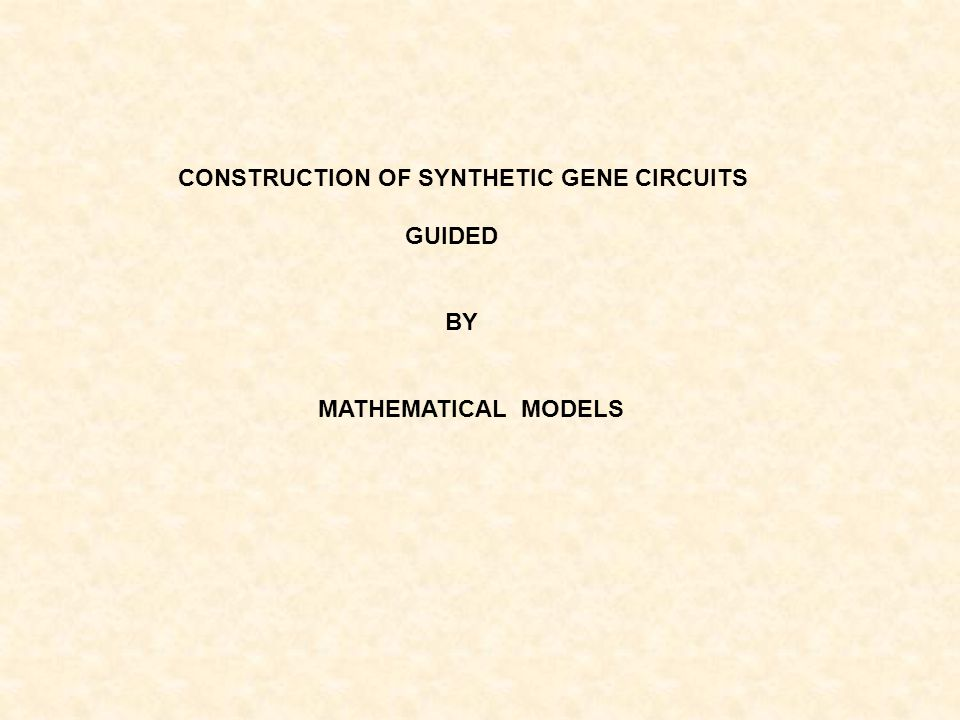 CONSTRUCTION OF SYNTHETIC GENE CIRCUITS