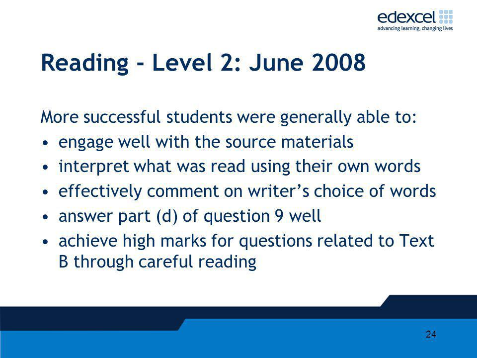 Reading - Level 2: June 2008 More successful students were generally able to: engage well with the source materials.