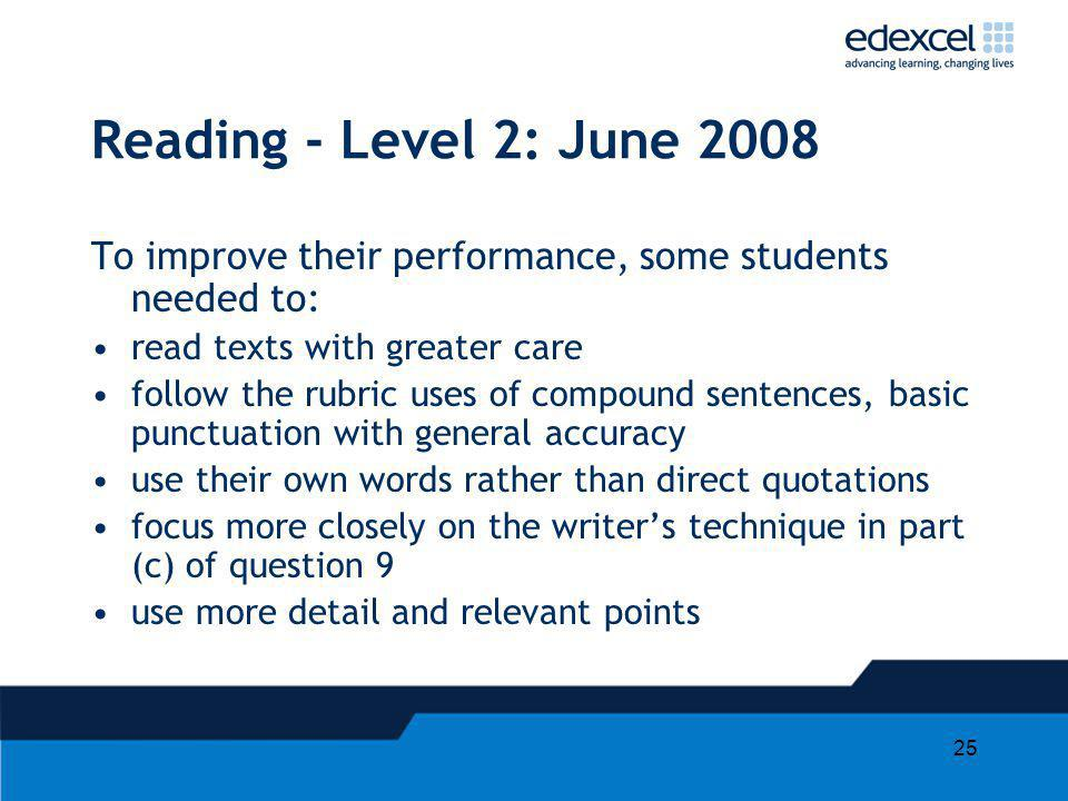 Reading - Level 2: June 2008 To improve their performance, some students needed to: read texts with greater care.