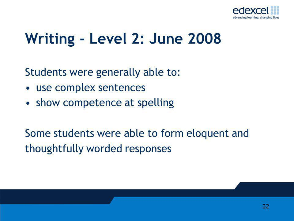 Writing - Level 2: June 2008 Students were generally able to: