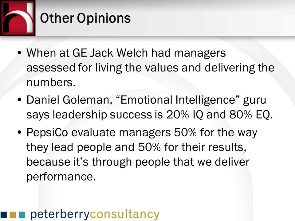 Other Opinions When at GE Jack Welch had managers assessed for living the values and delivering the numbers.
