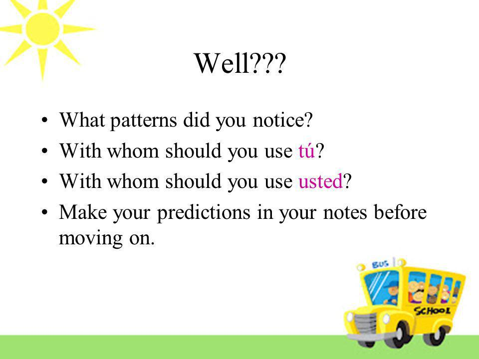Well What patterns did you notice With whom should you use tú