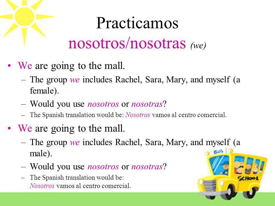 Practicamos nosotros/nosotras (we)