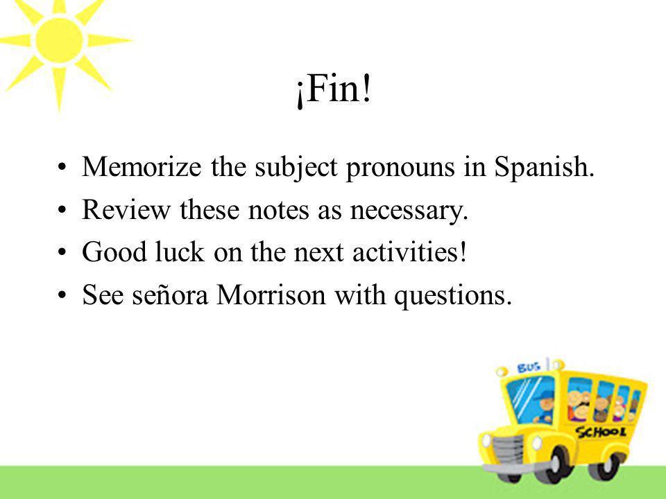¡Fin! Memorize the subject pronouns in Spanish.
