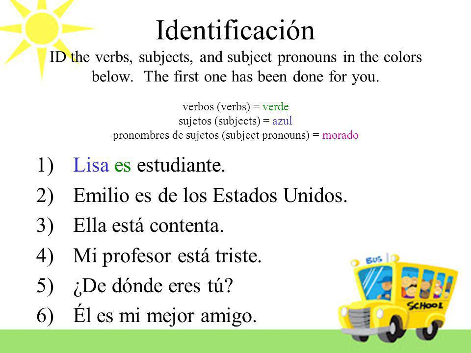 Identificación ID the verbs, subjects, and subject pronouns in the colors below. The first one has been done for you. verbos (verbs) = verde sujetos (subjects) = azul pronombres de sujetos (subject pronouns) = morado