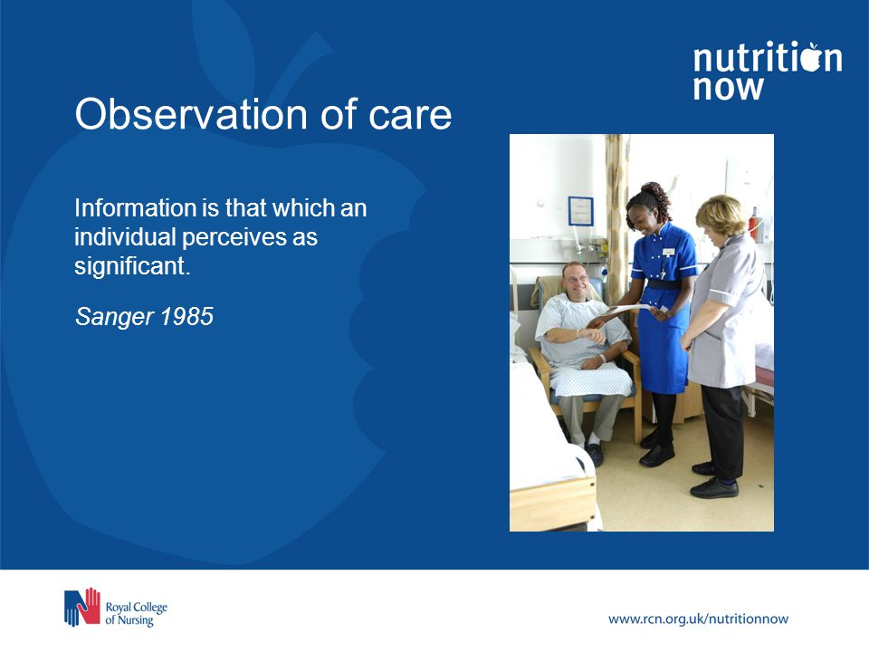 Observation of care Information is that which an individual perceives as significant. Sanger 1985
