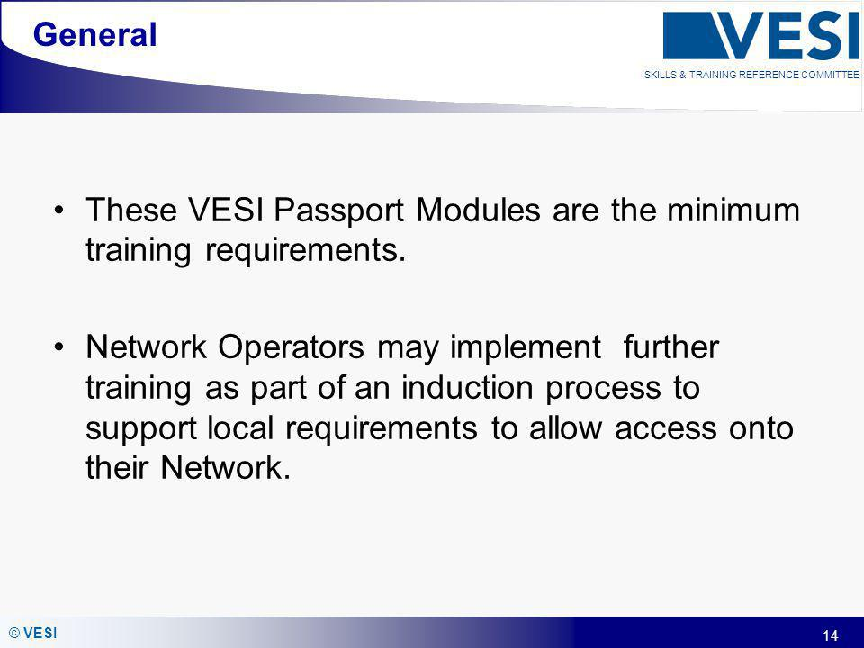General These VESI Passport Modules are the minimum training requirements.