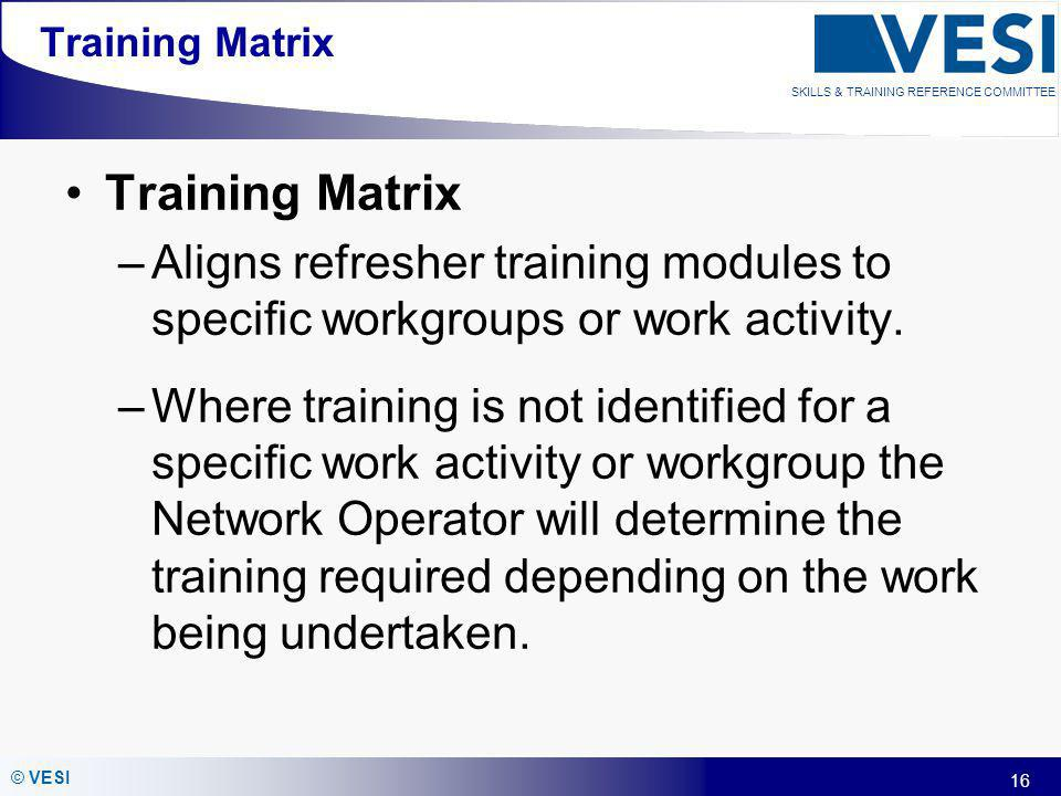 Training Matrix Training Matrix. Aligns refresher training modules to specific workgroups or work activity.