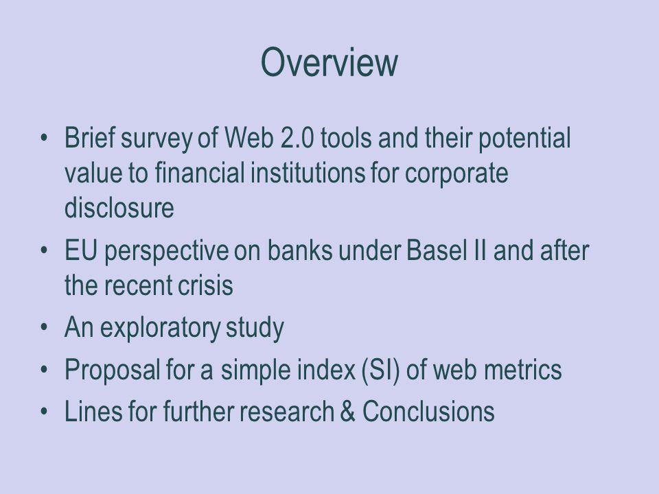 Overview Brief survey of Web 2.0 tools and their potential value to financial institutions for corporate disclosure.