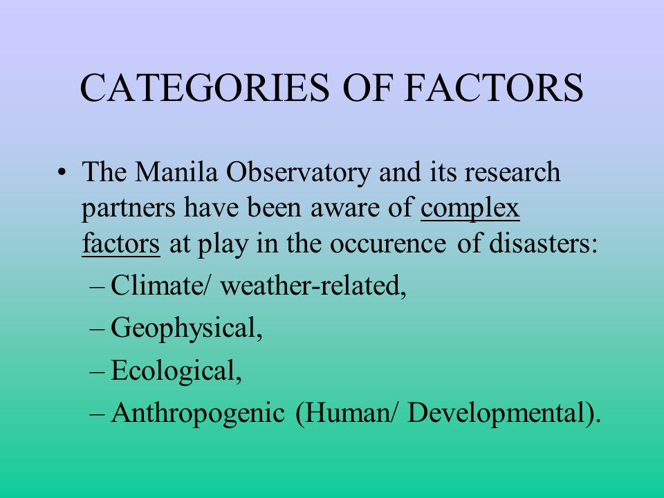 CATEGORIES OF FACTORS The Manila Observatory and its research partners have been aware of complex factors at play in the occurence of disasters: