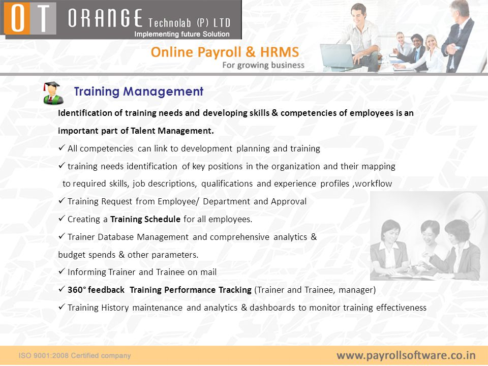 Training Management Identification of training needs and developing skills & competencies of employees is an important part of Talent Management.