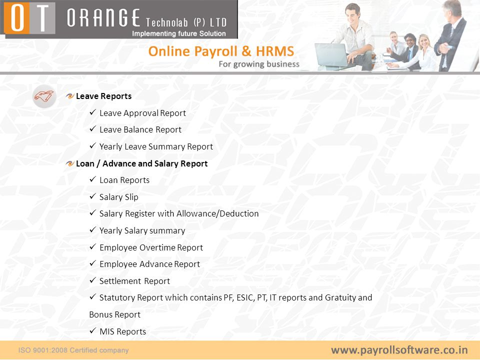 Leave Reports Leave Approval Report. Leave Balance Report. Yearly Leave Summary Report. Loan / Advance and Salary Report.