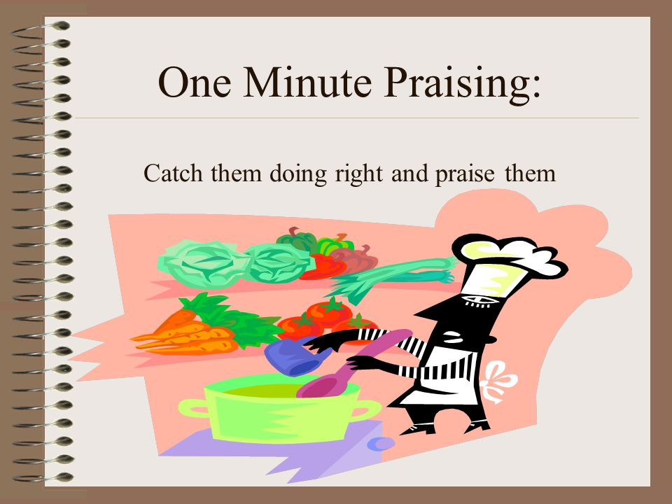 One Minute Praising: Catch them doing right and praise them
