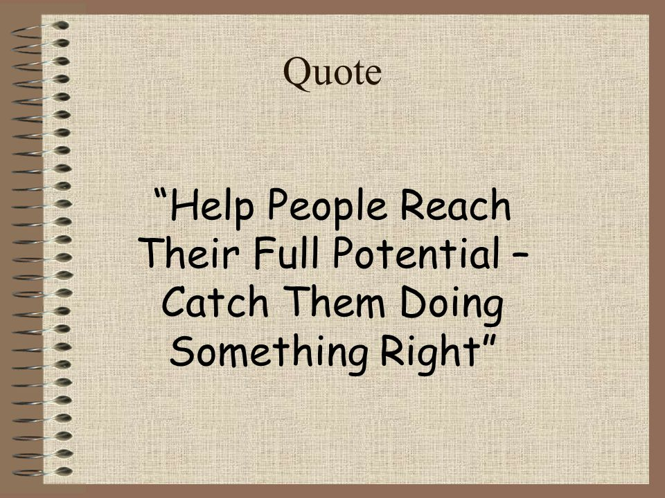 Quote Help People Reach Their Full Potential – Catch Them Doing Something Right