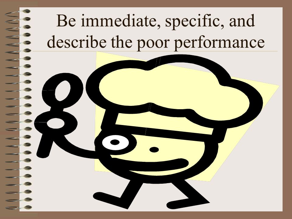 Be immediate, specific, and describe the poor performance