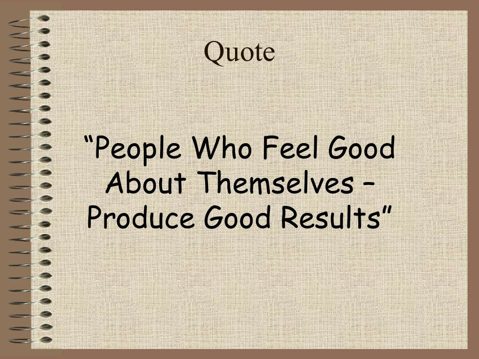 People Who Feel Good About Themselves – Produce Good Results