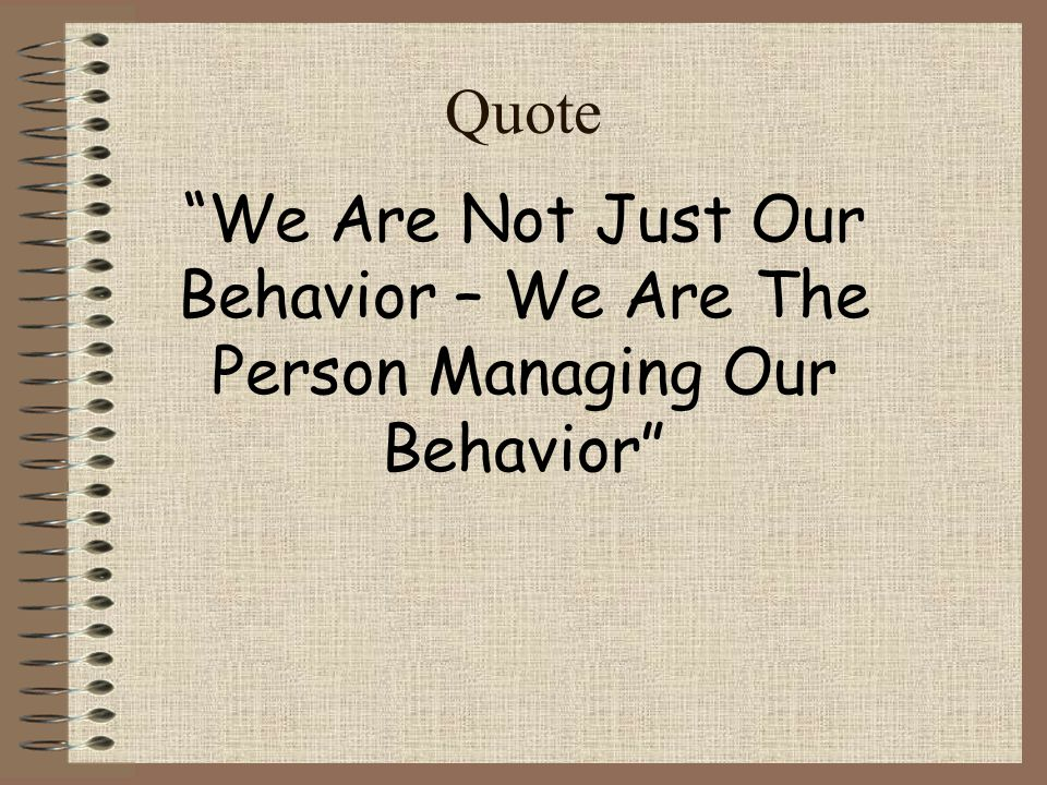 Quote We Are Not Just Our Behavior – We Are The Person Managing Our Behavior