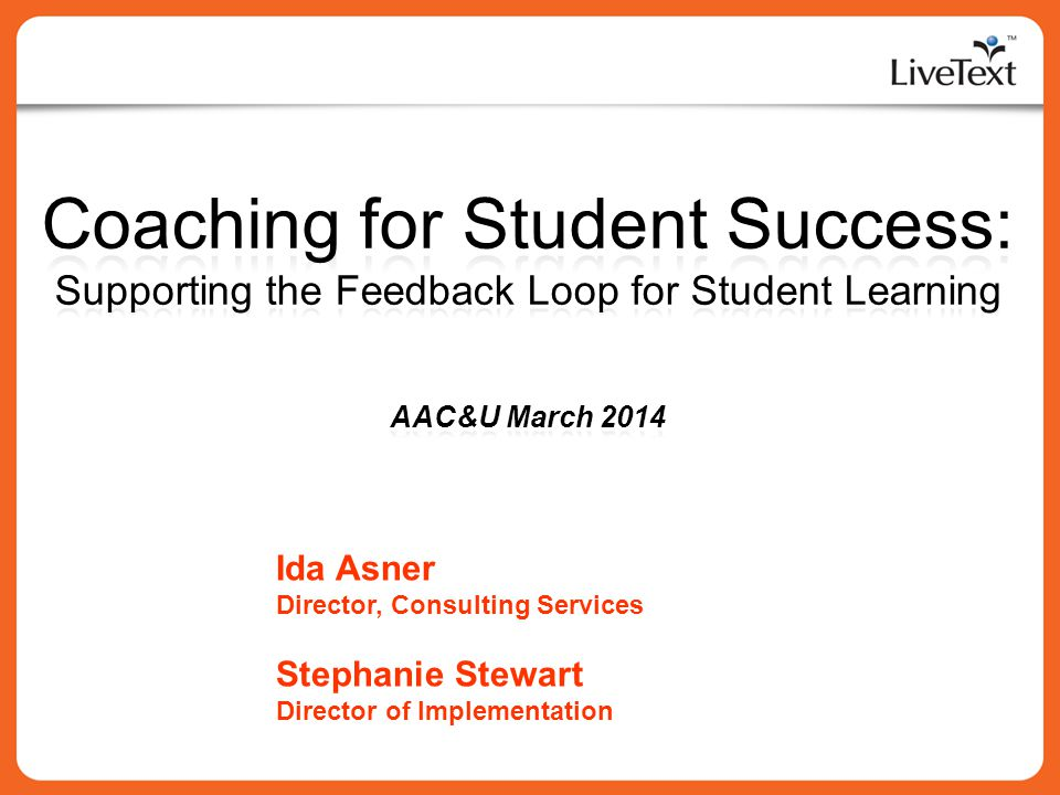 Coaching for Student Success: Supporting the Feedback Loop for Student Learning AAC&U March 2014