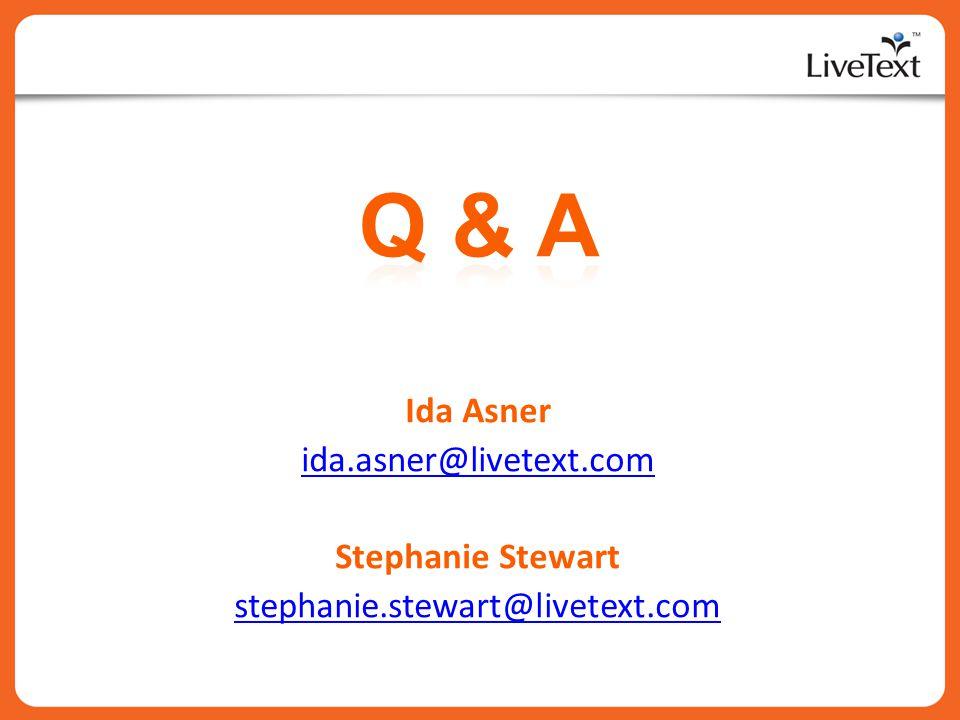 Q & A Ida Asner ida.asner@livetext.com Stephanie Stewart
