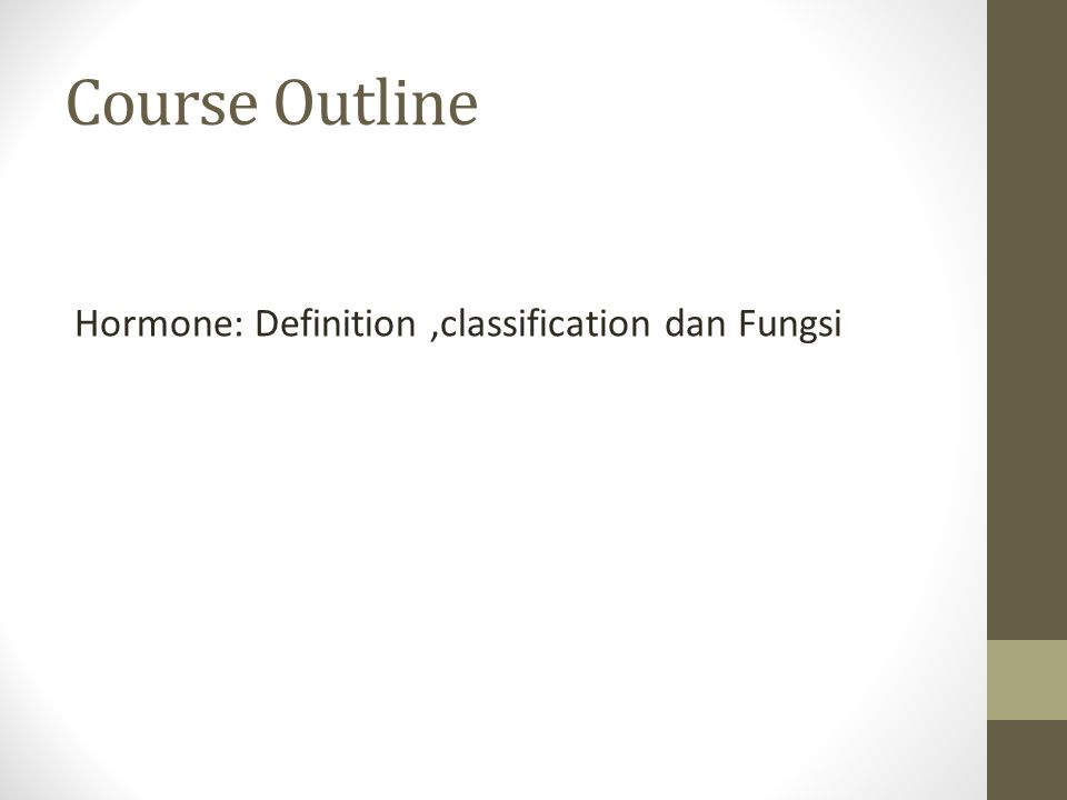 Course Outline Hormone: Definition ,classification dan Fungsi
