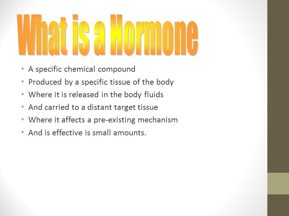 What is a Hormone A specific chemical compound