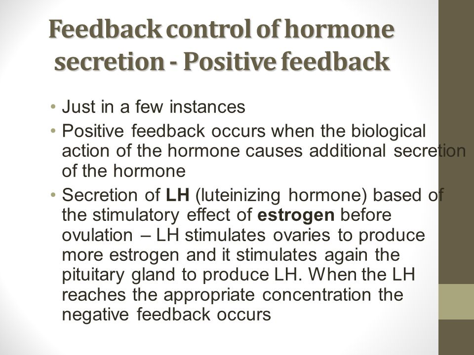 Feedback control of hormone secretion - Positive feedback
