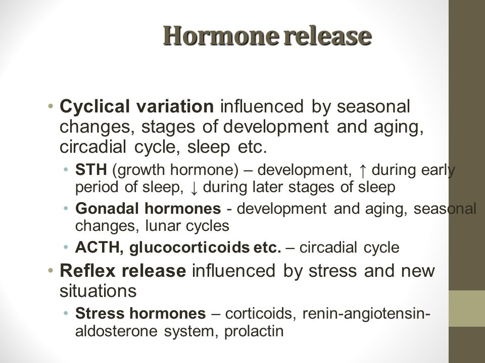 Hormone release Cyclical variation influenced by seasonal changes, stages of development and aging, circadial cycle, sleep etc.