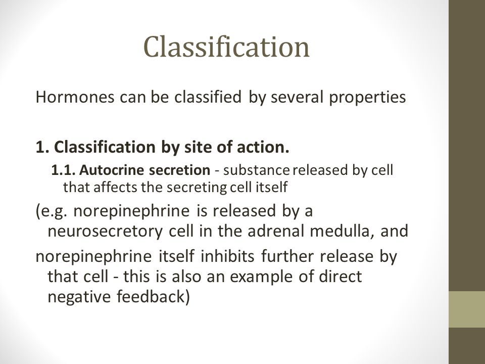 Classification Hormones can be classified by several properties