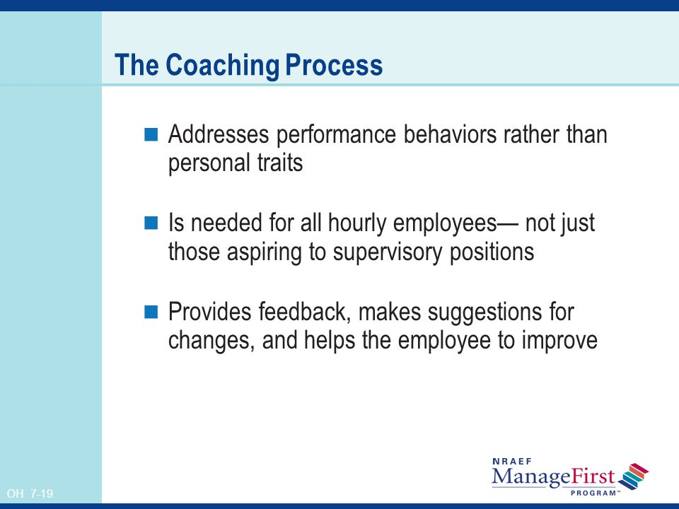 The Coaching Process Addresses performance behaviors rather than personal traits.