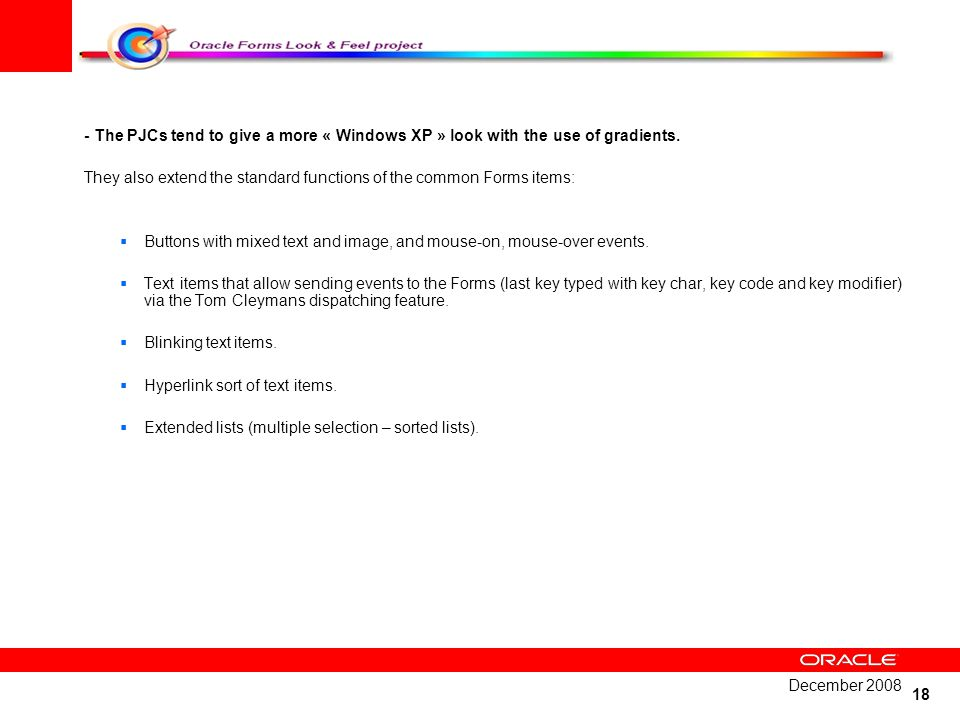 - The PJCs tend to give a more « Windows XP » look with the use of gradients.