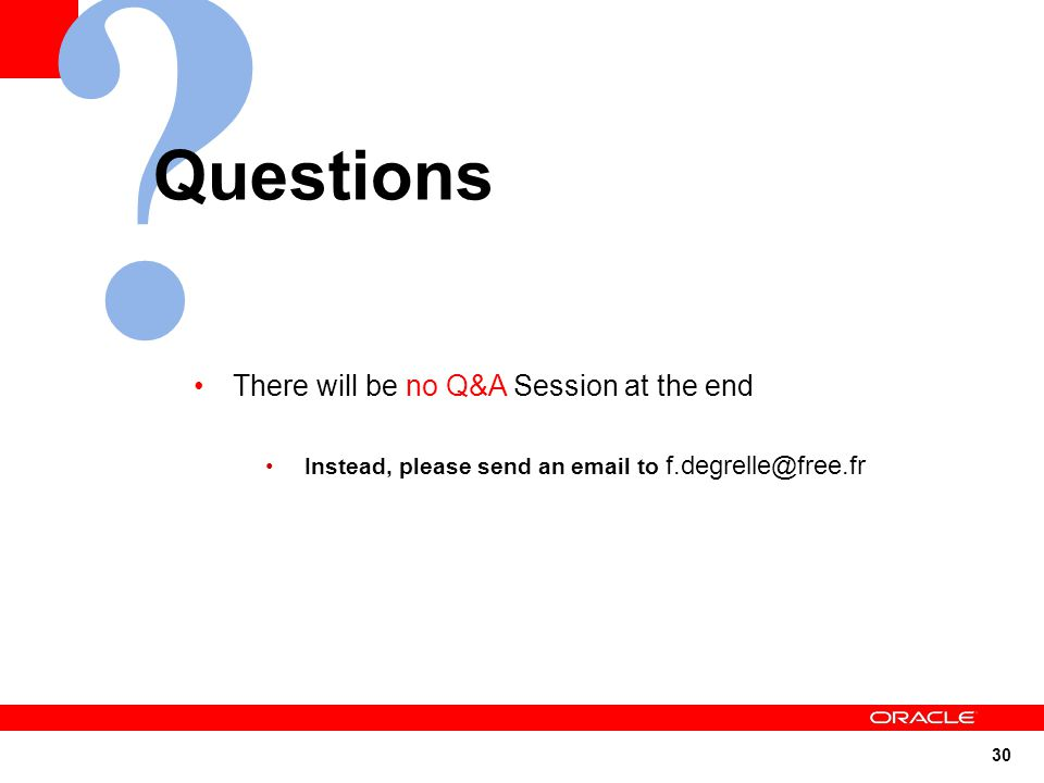 Questions There will be no Q&A Session at the end