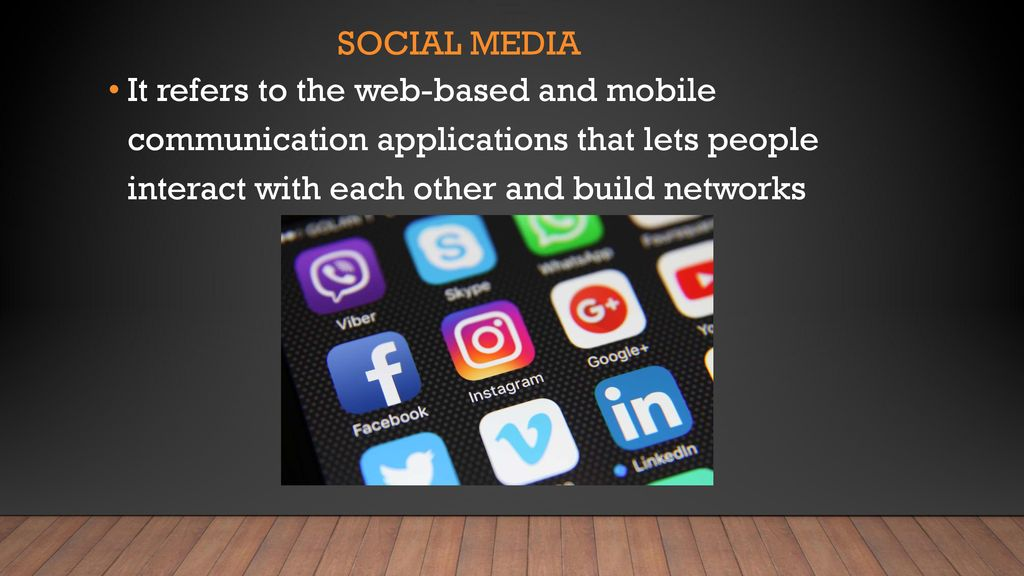 Social Media It refers to the web-based and mobile communication applications that lets people interact with each other and build networks.