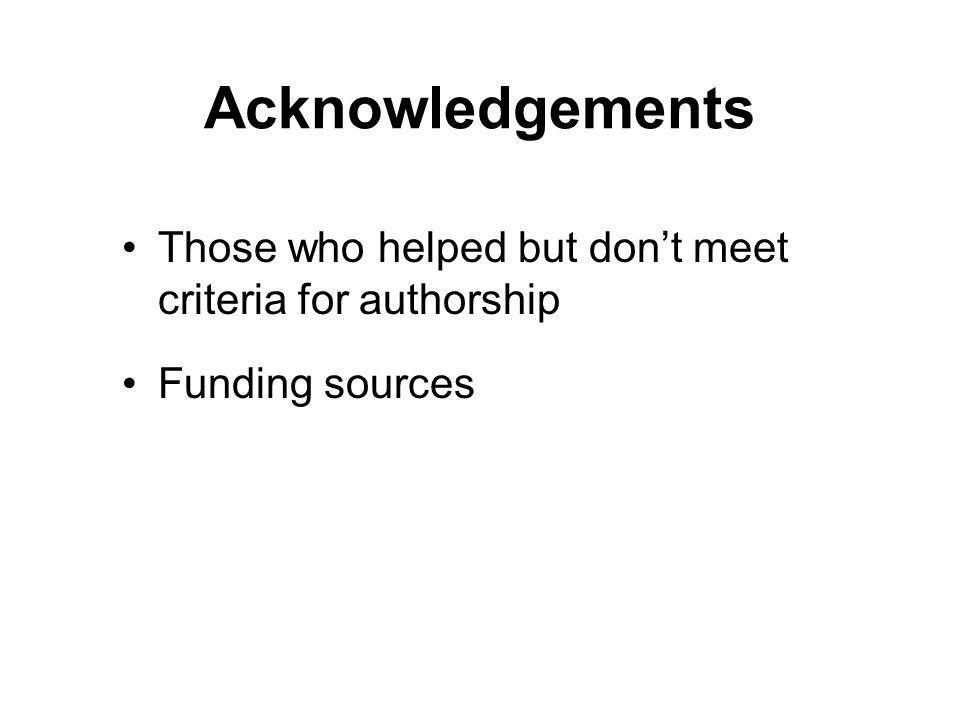 Acknowledgements Those who helped but don't meet criteria for authorship Funding sources