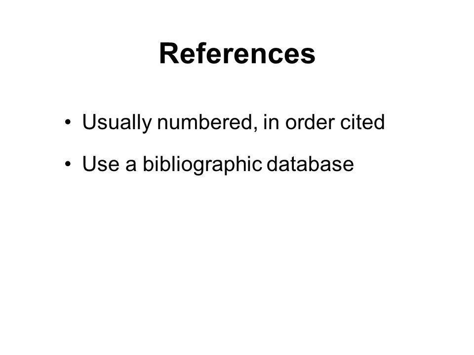 References Usually numbered, in order cited