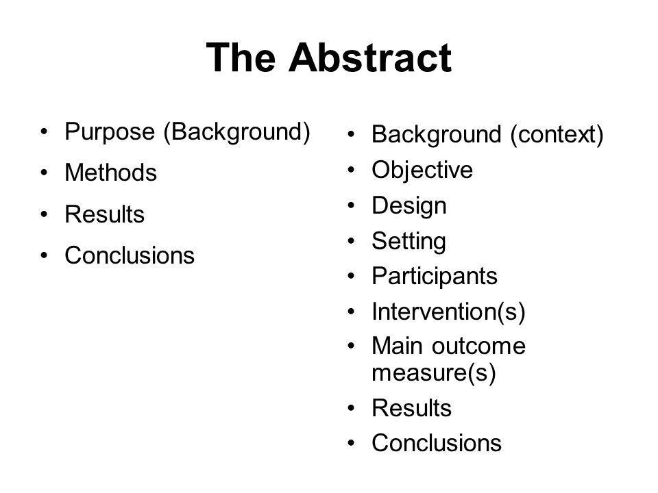 The Abstract Purpose (Background) Methods Results Conclusions
