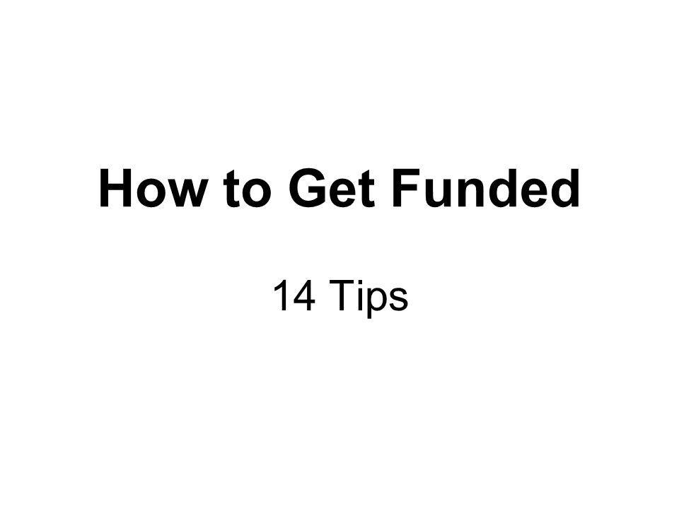 How to Get Funded 14 Tips