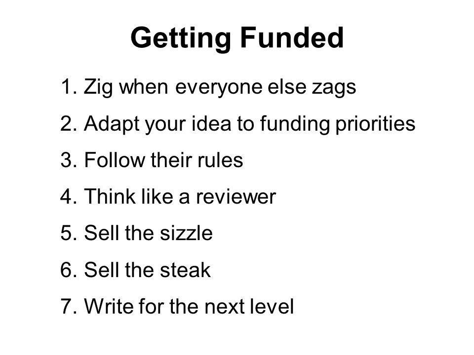 Getting Funded 1. Zig when everyone else zags