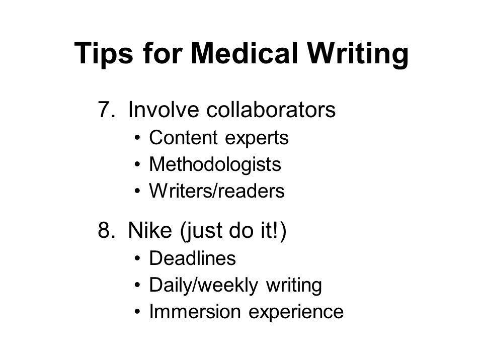 medical writing tips A medical writer, working with doctors, scientists, and other subject matter experts , creates documents that effectively and clearly describe research results,.