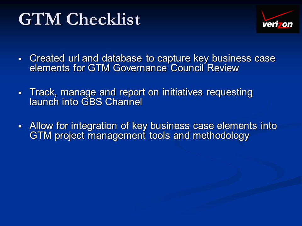 GTM Checklist Created url and database to capture key business case elements for GTM Governance Council Review.