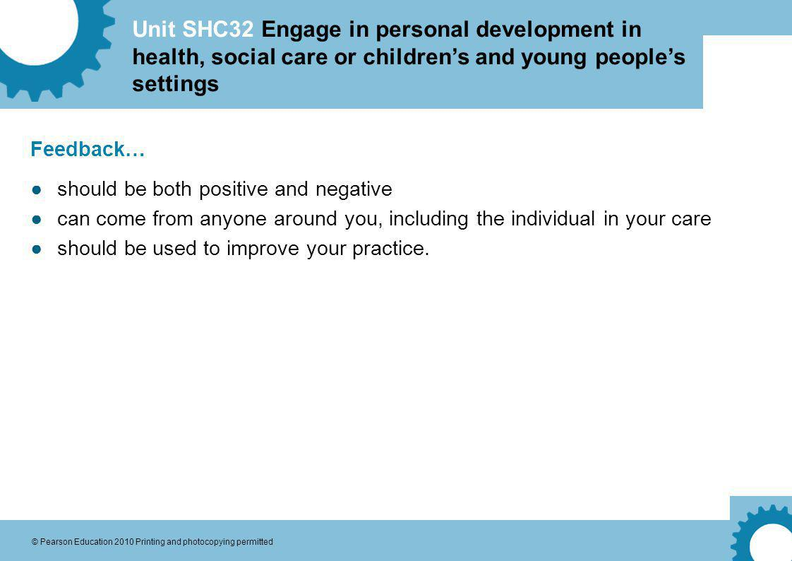 Feedback… should be both positive and negative. can come from anyone around you, including the individual in your care.