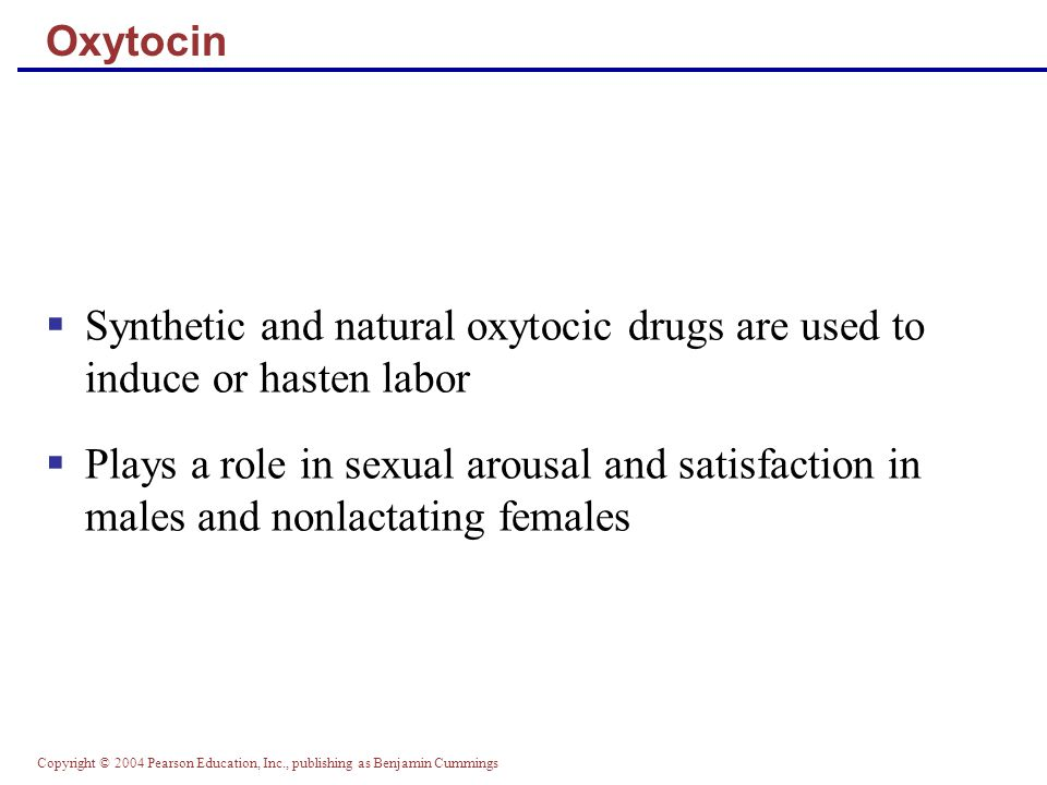 Oxytocin Synthetic and natural oxytocic drugs are used to induce or hasten labor.