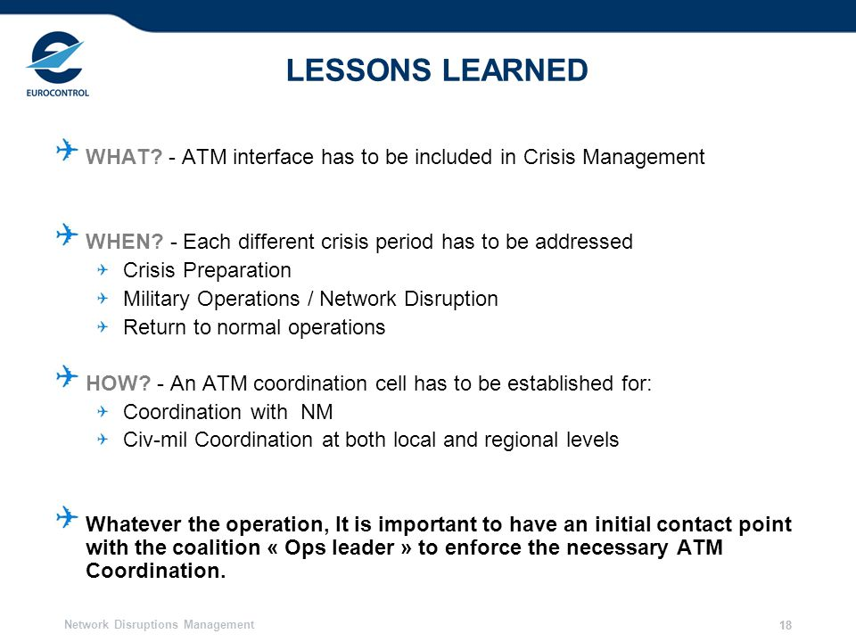 31/03/2017 LESSONS LEARNED. WHAT - ATM interface has to be included in Crisis Management. WHEN - Each different crisis period has to be addressed.