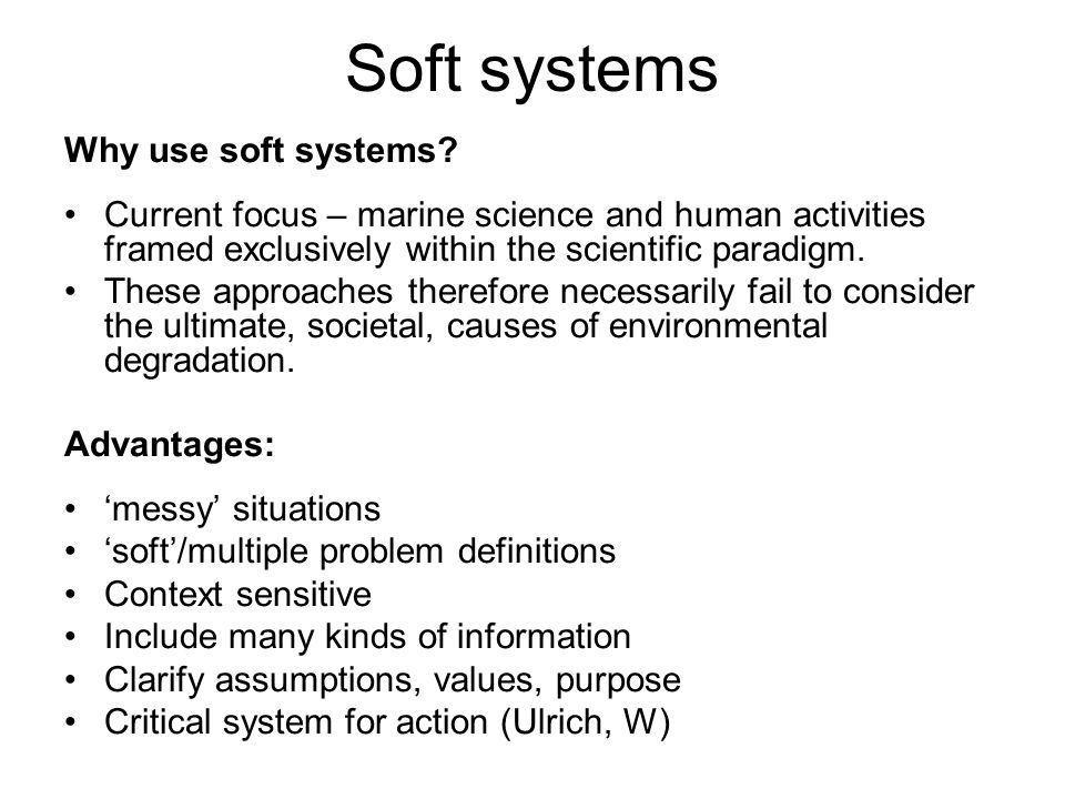 Soft systems Why use soft systems