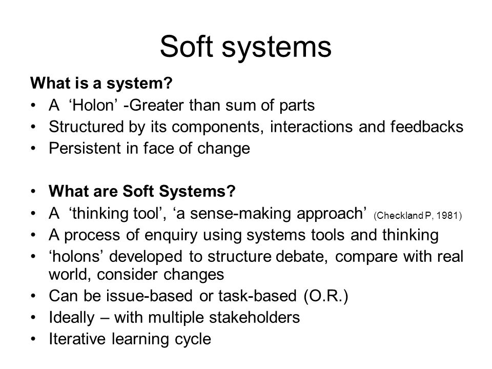 Soft systems What is a system A 'Holon' -Greater than sum of parts