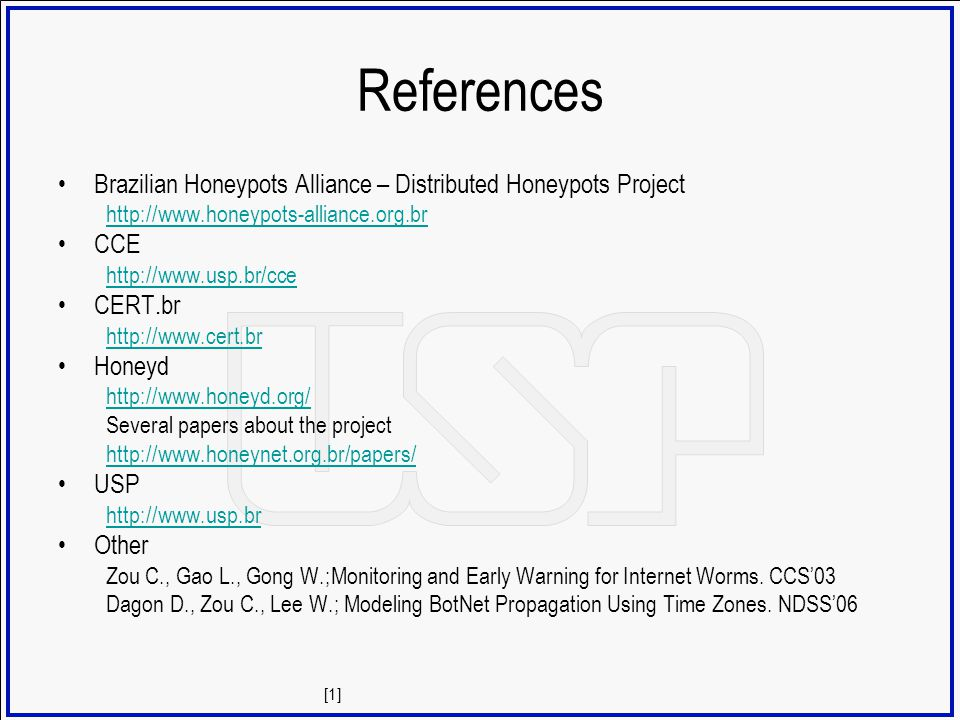 References Brazilian Honeypots Alliance – Distributed Honeypots Project. http://www.honeypots-alliance.org.br.