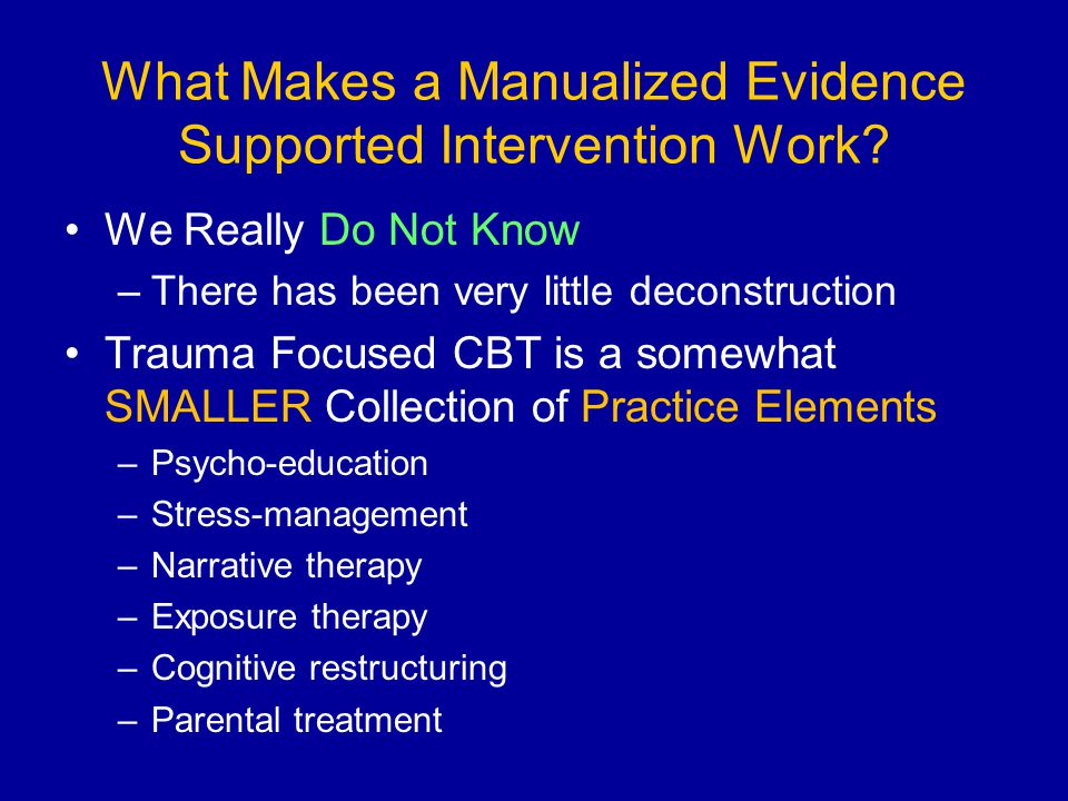 What Makes a Manualized Evidence Supported Intervention Work